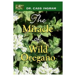 The Miracle of Wild Oregano by Dr. Cass Ingram